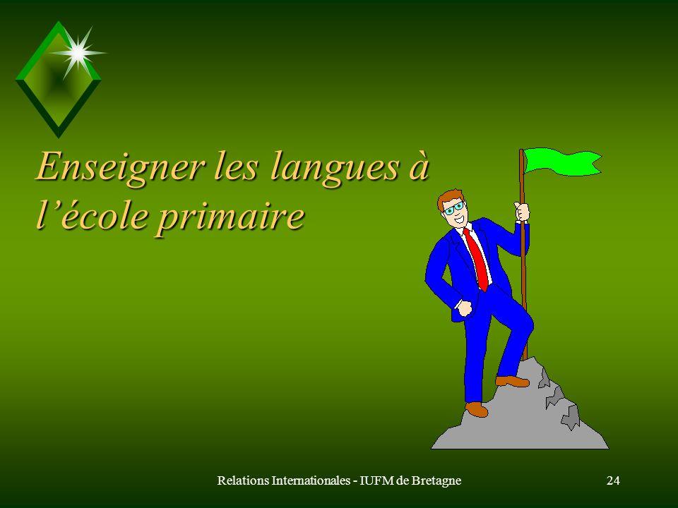 Relations Internationales - IUFM de Bretagne24 Enseigner les langues à lécole primaire