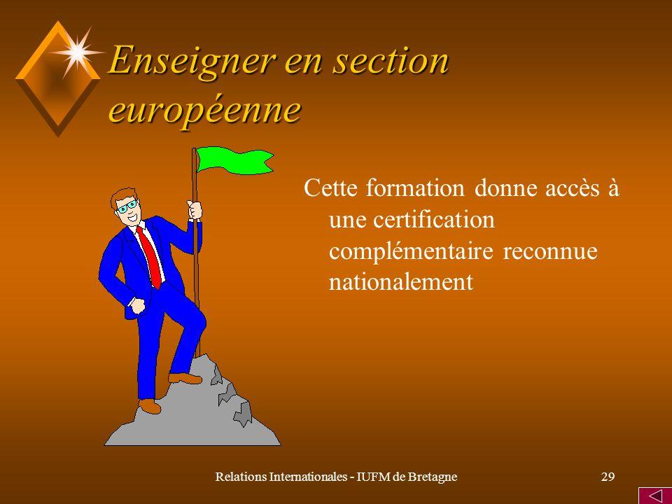 Relations Internationales - IUFM de Bretagne29 Enseigner en section européenne Cette formation donne accès à une certification complémentaire reconnue nationalement