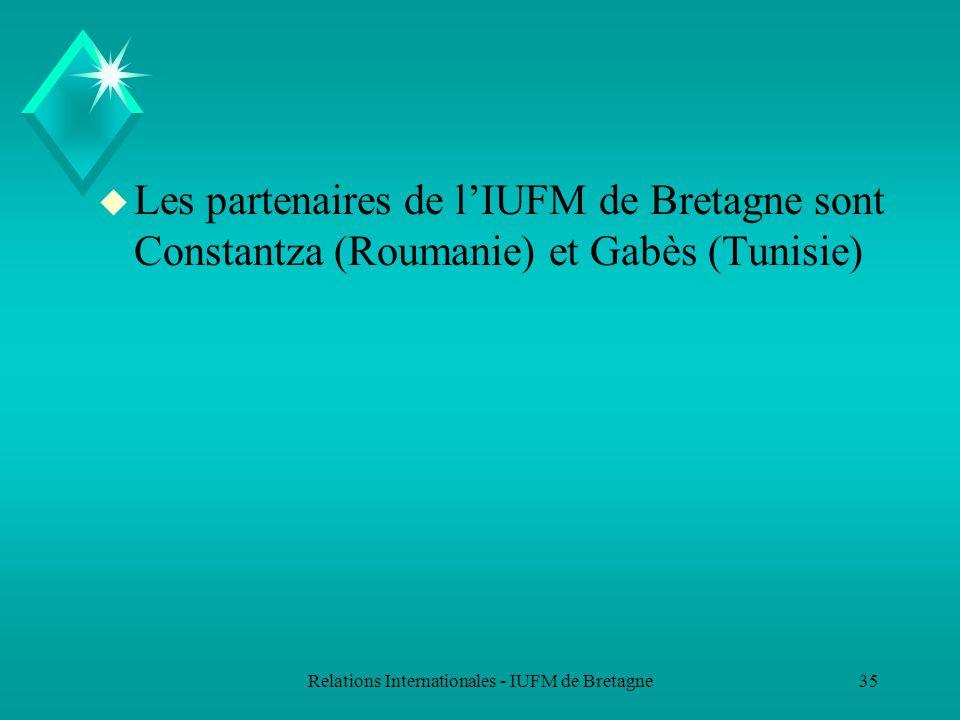Relations Internationales - IUFM de Bretagne35 u Les partenaires de lIUFM de Bretagne sont Constantza (Roumanie) et Gabès (Tunisie)