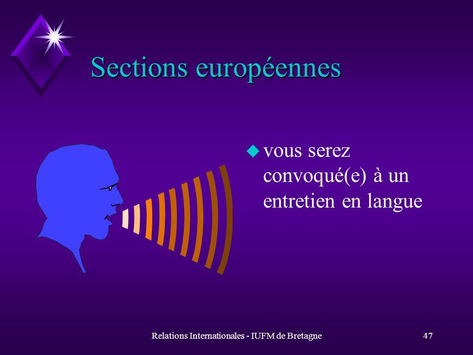 Relations Internationales - IUFM de Bretagne47 Sections européennes Sections européennes u vous serez convoqué(e) à un entretien en langue