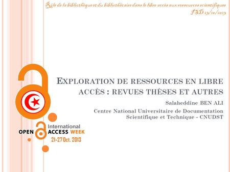 EXPLORATION DE RESSOURCES EN LIBRE ACCÈS : REVUES THÈSES ET AUTRES / Salaheddine BEN ALI Centre National Universitaire de Documentation Scientifique et.