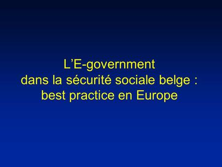 L'E-government dans la sécurité sociale belge : best practice en Europe.