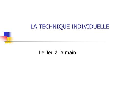 LA TECHNIQUE INDIVIDUELLE