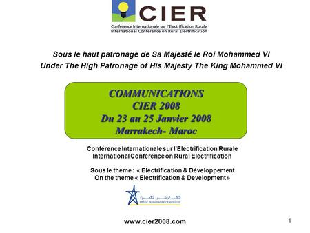Www.cier2008.com 1 Sous le haut patronage de Sa Majesté le Roi Mohammed VI Under The High Patronage of His Majesty The King Mohammed VI COMMUNICATIONS.