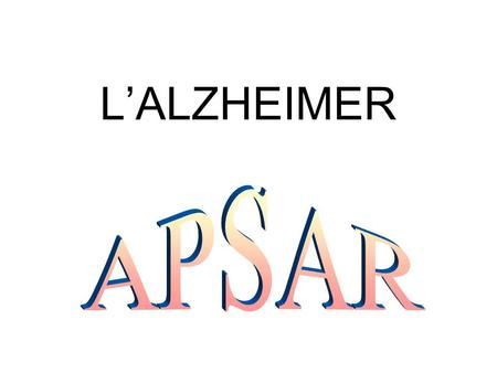 L'ALZHEIMER. Alzheimer ? What is it? I don't know.
