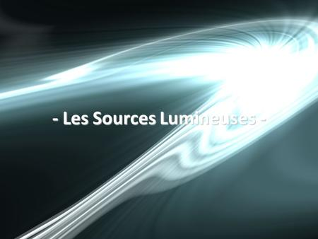 - Les Sources Lumineuses -