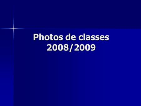 Photos de classes 2008/2009. TES TD1 TES TD2 2 nd D.