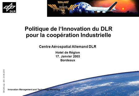 1 001205-exp –BS - 01.06.2015 Innovation Management and Technology Marketing Politique de l'Innovation du DLR pour la coopération Industrielle Centre Aérospatial.