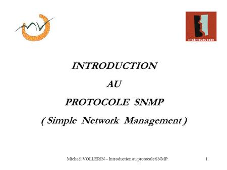 Michaël VOLLERIN – Introduction au protocole SNMP1 INTRODUCTION AU PROTOCOLE SNMP ( Simple Network Management )