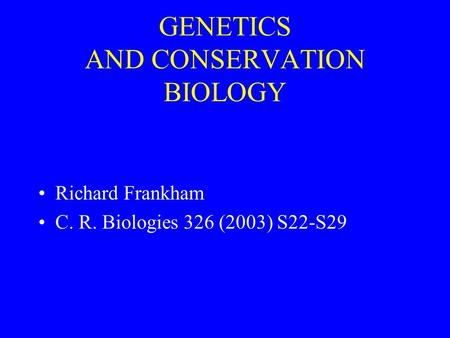GENETICS AND CONSERVATION BIOLOGY