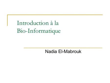 Introduction à la Bio-Informatique Nadia El-Mabrouk.