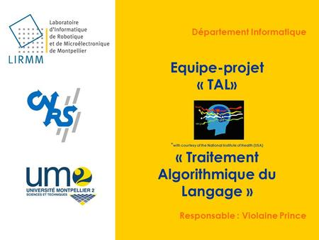 Département Informatique Equipe-projet « TAL» * with courtesy of the National Institute of Health (USA) « Traitement Algorithmique du Langage » Responsable.
