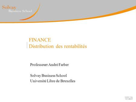 FINANCE Distribution des rentabilités Professeurr André Farber Solvay Business School Université Libre de Bruxelles.