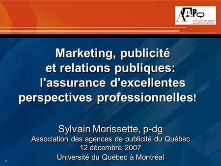 1 Marketing, publicité et relations publiques: l'assurance d'excellentes perspectives professionnelles ! Sylvain Morissette, p-dg Association des agences.