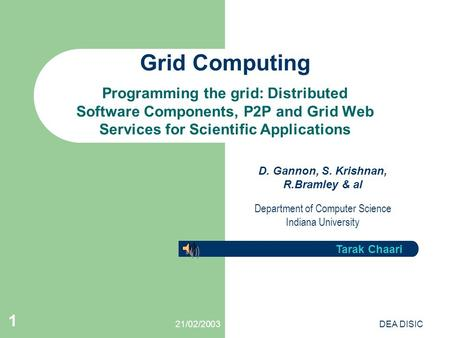 21/02/2003DEA DISIC 1 Grid Computing Programming the grid: Distributed Software Components, P2P and Grid Web Services for Scientific Applications Tarak.