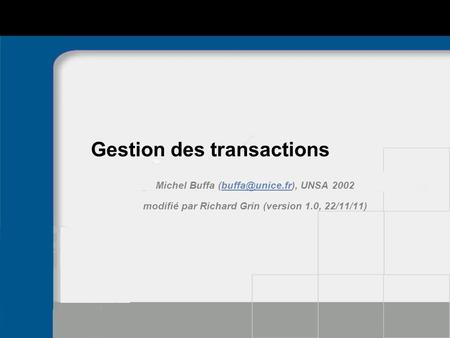 Gestion des transactions Michel Buffa UNSA modifié par Richard Grin (version 1.0, 22/11/11)