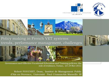 Policy making in French VET systems: trends, performance management, challenges Governance and Effective Vocational Education and Training policies: the.
