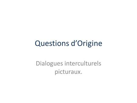 Questions d'Origine Dialogues interculturels picturaux.