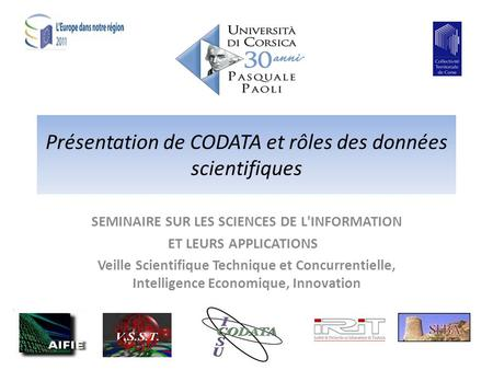 Présentation de CODATA et rôles des données scientifiques SEMINAIRE SUR LES SCIENCES DE L'INFORMATION ET LEURS APPLICATIONS Veille Scientifique Technique.