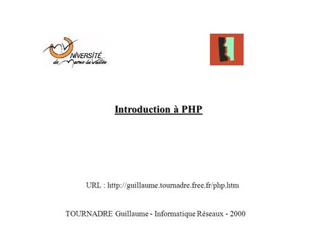Introduction à PHP TOURNADRE Guillaume - Informatique Réseaux - 2000 URL :