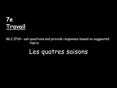 7e Travail MLI.IP1G – ask questions and provide responses based on suggested topics Les quatres saisons.