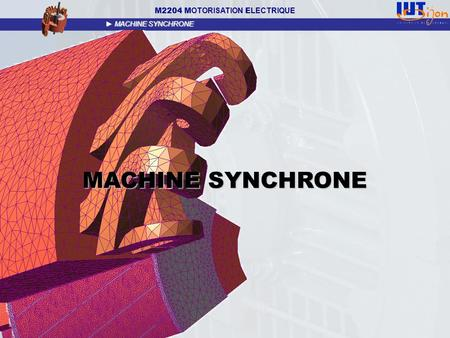 MACHINE SYNCHRONE MACHINE SYNCHRONE M2204 M OTORISATION E LECTRIQUE ► MACHINE SYNCHRONE.