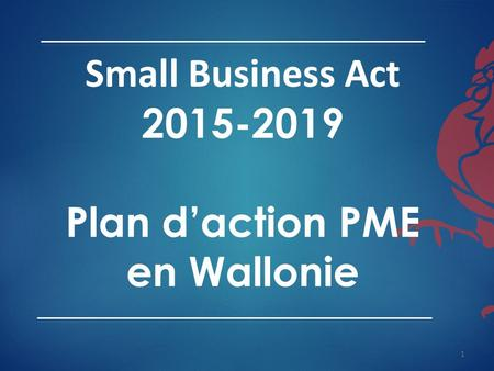 Small Business Act 2015-2019 Plan d'action PME en Wallonie 1.