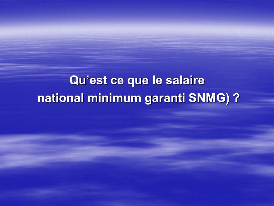 Le SNMG est le salaire national minimum garanti : Le SNMG est le salaire national minimum garanti : Ce minimum de salaire est laboutissement dun large consensus entre les organisations patronales, et syndicales dune part et les pouvoirs publics dautre part.