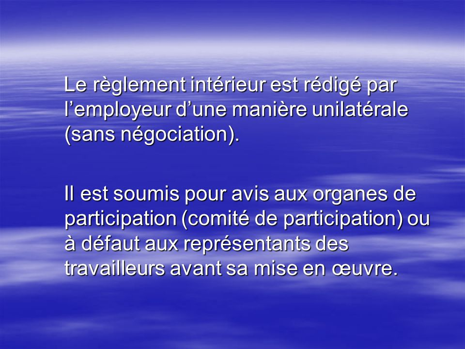 En vertu des dispositions de la loi 90-11 du 21 Avril 1990, relative aux relations de travail le règlement intérieur est déposé à linspection du travail territorialement compétente pour lapprobation de conformité.