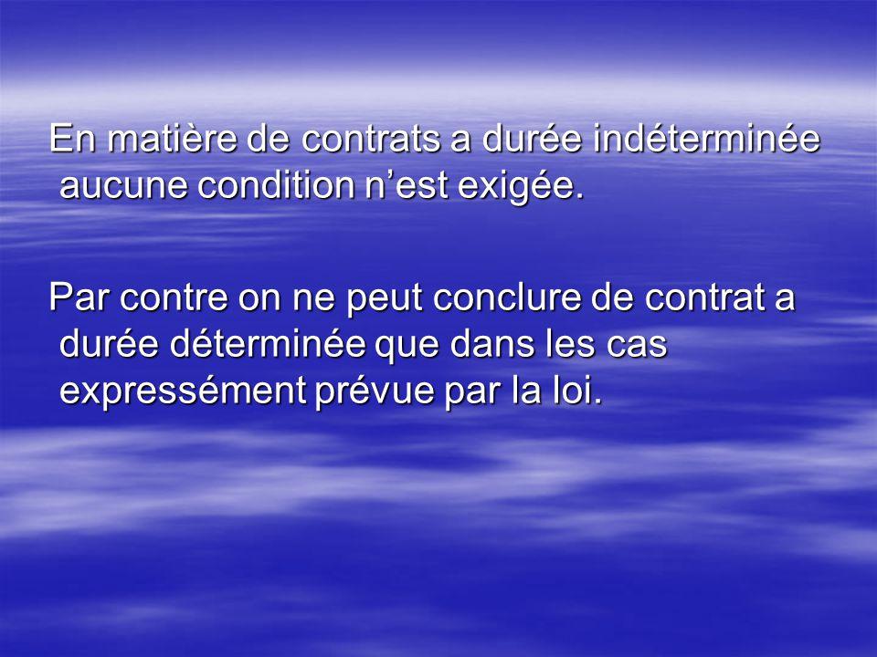 Ces cas sont : - lorsque le travailleur est recruté pour lexécution dun contrat lié a des contrats de travaux ou de prestation non renouvelables.