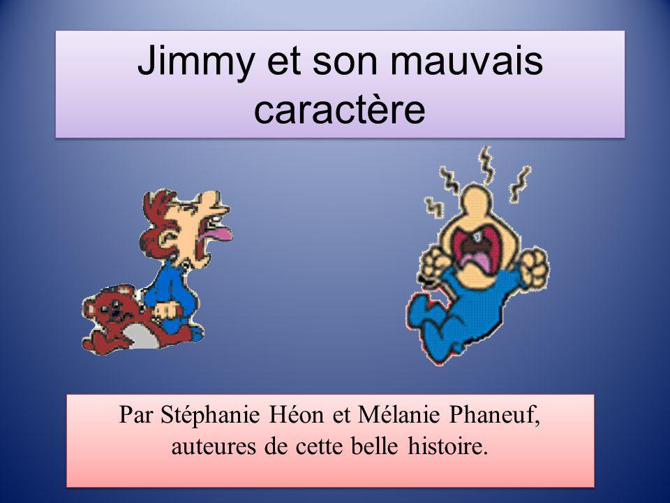 Jimmy et son mauvais caractère Par Stéphanie Héon et Mélanie Phaneuf, auteures de cette belle histoire.