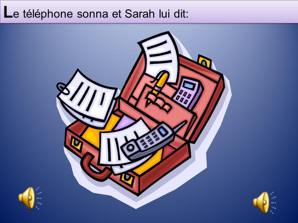 L e téléphone sonna et Sarah lui dit: