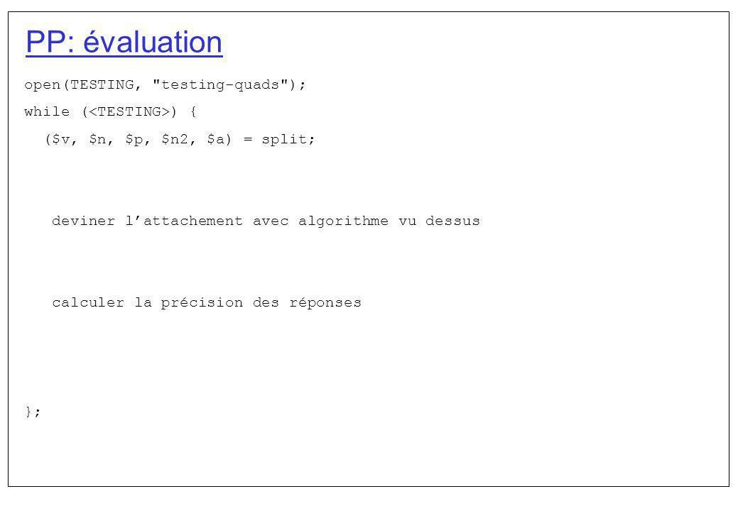 PP: évaluation open(TESTING, testing-quads ); while ( ) { ($v, $n, $p, $n2, $a) = split; cest à vous };