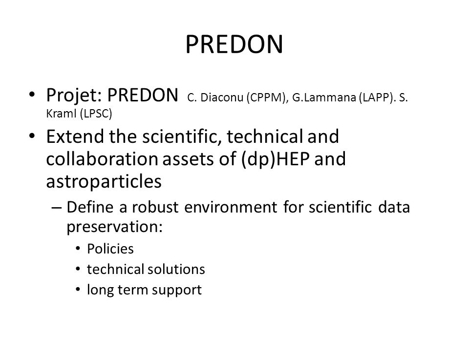 Project Short term (2012): – Demonstrate the interests of several national labs in complex scientific data preservation CPPM/IN2P3 Univ.
