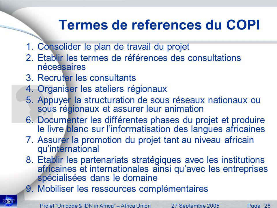 Projet Unicode & IDN in Africa – Africa Union27 Septembre 2005 Page 27 Financial Estimation Budget Estimation: 2,5 Milliards F CFA –Estimation - 50 millions per country with all dimensions included Assistance to the Pre-study – Objective : –For two months project, fix the boundaries.
