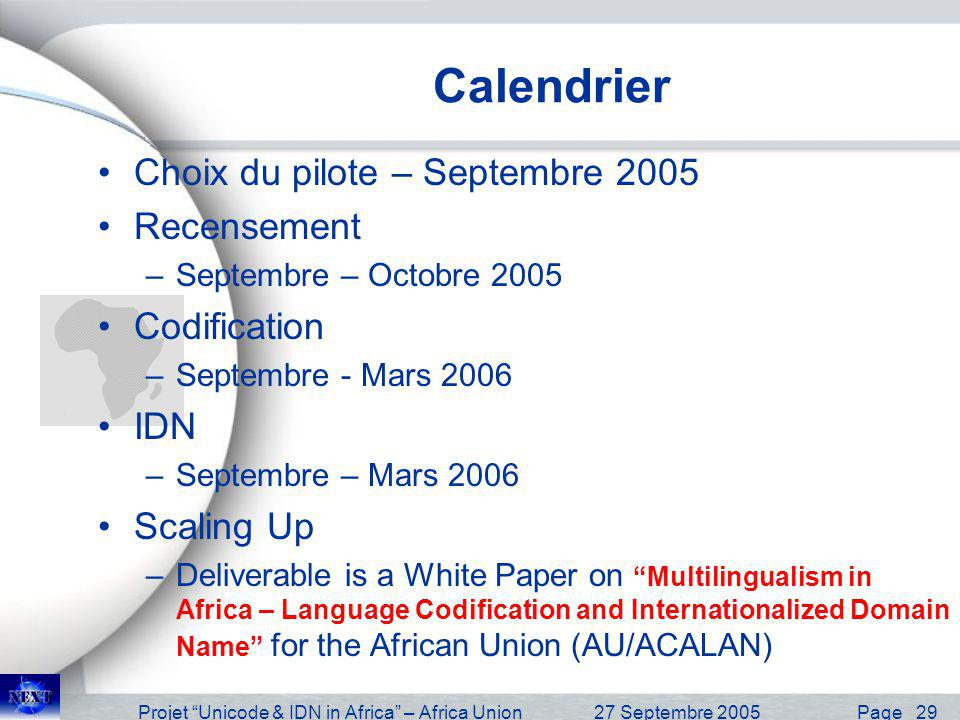 Projet Unicode & IDN in Africa – Africa Union27 Septembre 2005 Page 30 Logique des Moyens Moyens humains Equipe Projet Steering Committee Experts africains Experts Internationaux Moyens logistiques Secrétariat NEXT Secrétariat des projets (en Afrique et ailleurs) Moyens organisationnels et financiers Fédération des initiatives
