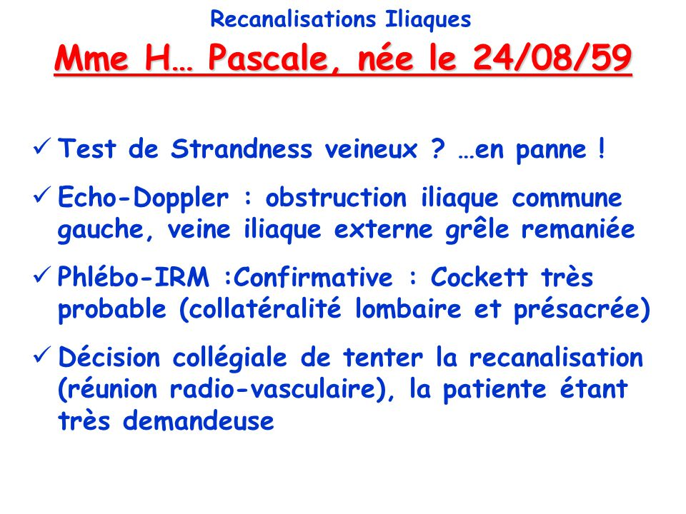 Mme H… Pascale, née le 24/08/59 Recanalisations Iliaques Procédure = 1.