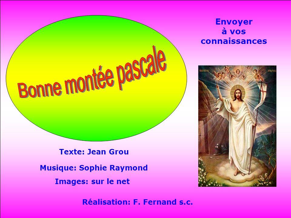 Envoyer à vos connaissances Texte: Jean Grou Musique: Sophie Raymond Images: sur le net Réalisation: F.