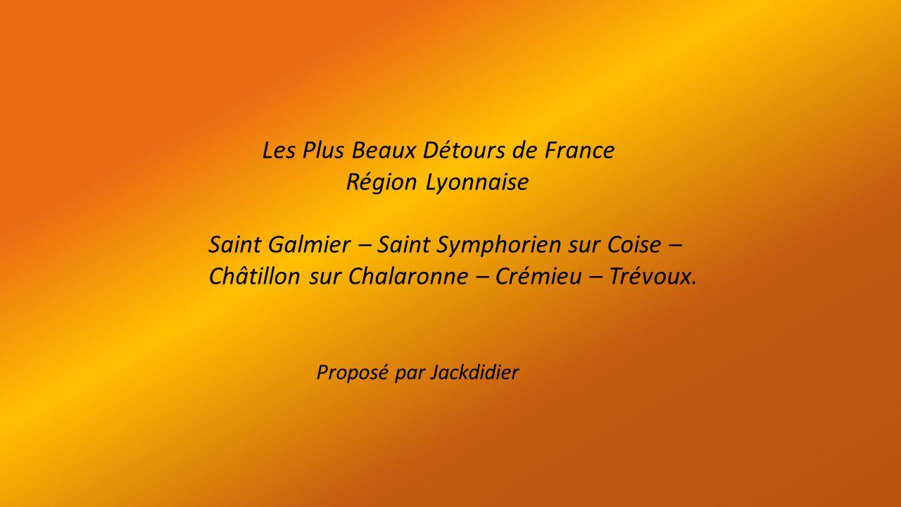 Les Plus Beaux Détours de France Région Lyonnaise Saint Galmier – Saint Symphorien sur Coise – Châtillon sur Chalaronne – Crémieu – Trévoux.