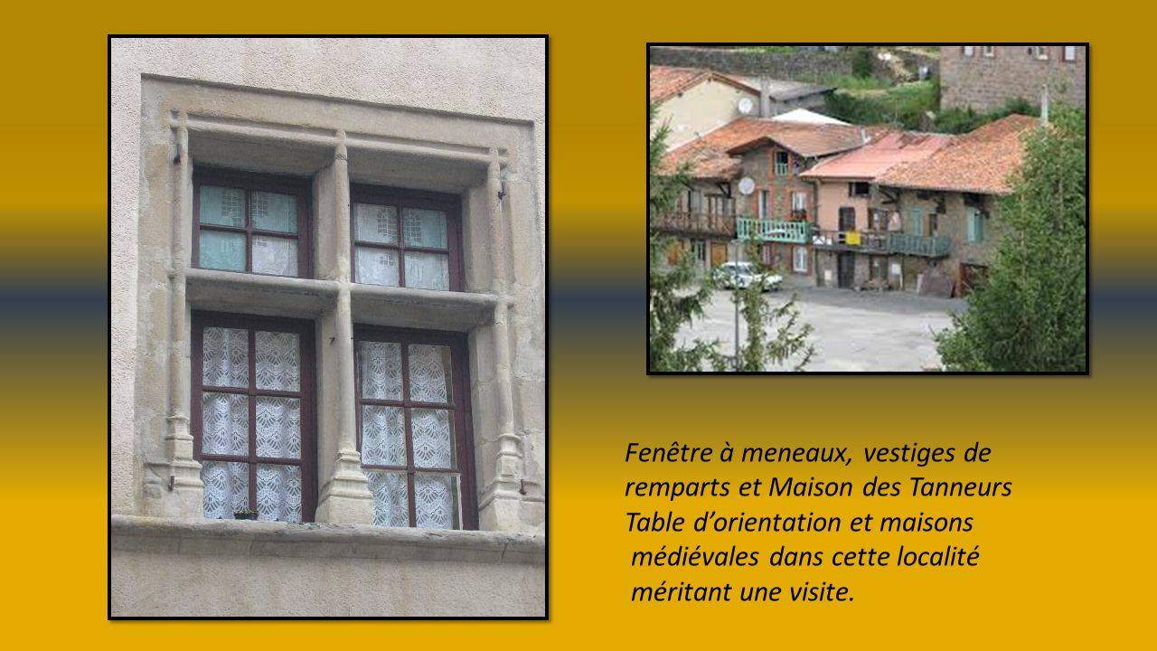 Fenêtre à meneaux, vestiges de remparts et Maison des Tanneurs Table dorientation et maisons médiévales dans cette localité méritant une visite.