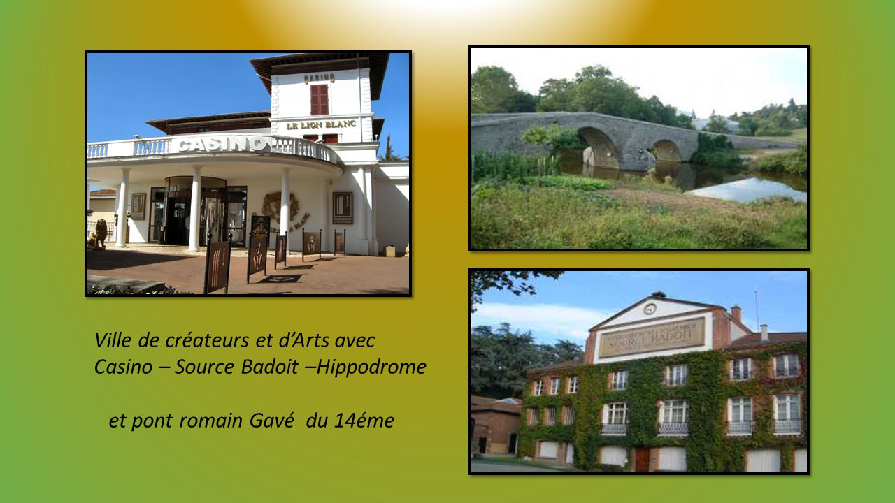 Ville de créateurs et dArts avec Casino – Source Badoit –Hippodrome et pont romain Gavé du 14éme
