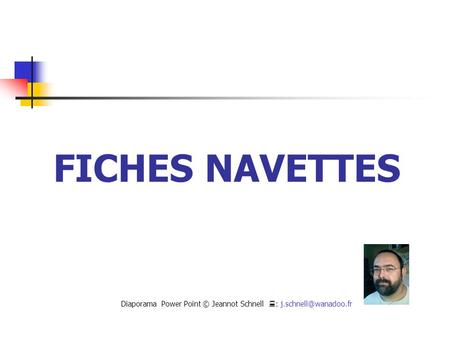 FICHES NAVETTES Diaporama Power Point © Jeannot Schnell  :