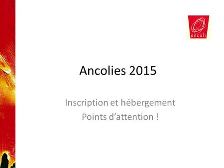 Ancolies 2015 Inscription et hébergement Points d'attention !