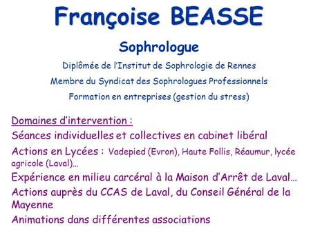 Françoise BEASSE Sophrologue Domaines d'intervention :