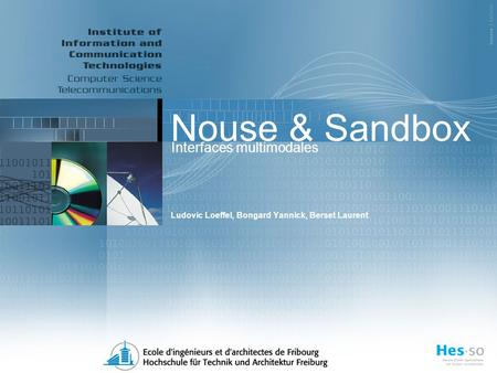 Nouse & Sandbox Ludovic Loeffel, Bongard Yannick, Berset Laurent Interfaces multimodales.