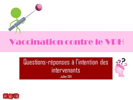 Vaccination contre le VPH Questions-réponses à l'intention des intervenants Juillet 2011.