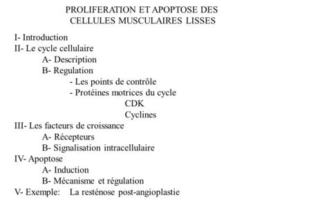 PROLIFERATION ET APOPTOSE DES CELLULES MUSCULAIRES LISSES I- Introduction II- Le cycle cellulaire A- Description B- Regulation - Les points de contrôle.
