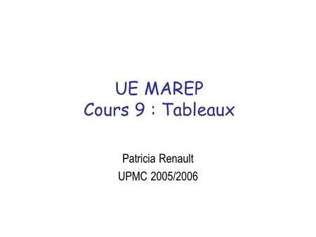 UE MAREP Cours 9 : Tableaux Patricia Renault UPMC 2005/2006.
