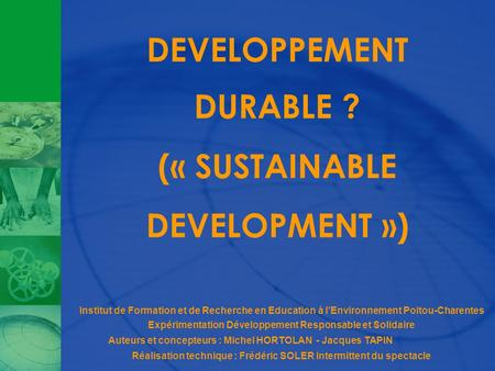 DEVELOPPEMENT DURABLE ? (« SUSTAINABLE DEVELOPMENT »)