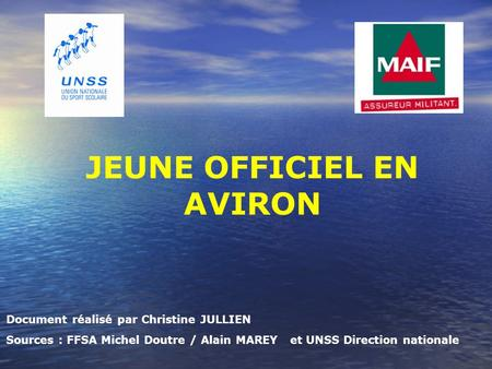 JEUNE OFFICIEL EN AVIRON Document réalisé par Christine JULLIEN Sources : FFSA Michel Doutre / Alain MAREY et UNSS Direction nationale.